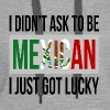 I DIDN'T ASK TO BE MEXICAN, I JUST GOT LUCKY - Women's Premium Hoodie