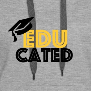 EDUCATED BLACK GOLD - Women's Premium Hoodie