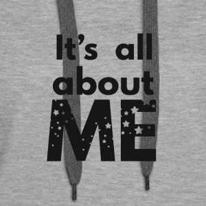 It's All About Me - Women's Premium Hoodie