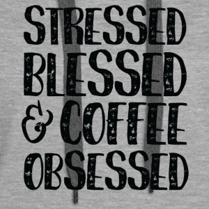 Stressed Blessed Coffee Obsessed - Women's Premium Hoodie
