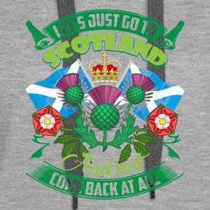 LET'S JUST GO TO SCOTLAND SHIRT - Women's Premium Hoodie