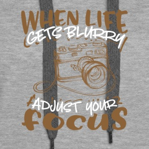 When Life Gets Blurry Adjust Your Focus - Women's Premium Hoodie