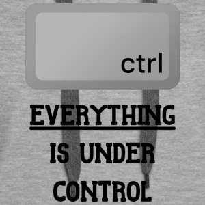 Everything is under Ctrl T Shirt - Women's Premium Hoodie