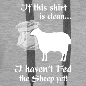 If this shirt is clean I haven t Fed the Sheep yet - Women's Premium Hoodie
