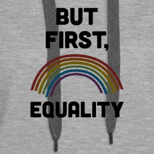 But First Equality - Women's Premium Hoodie