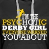 I'm the psycHOTic derby girl everyone warned you - Women's Premium Hoodie