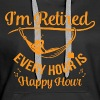 I'm Retired. Every Hour Is Happy Hour - Women's Premium Hoodie