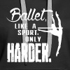 Ballet Like A Sport Only Harder - Women's Premium Hoodie