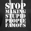 Stop Making Stupid People Famous - Women's Premium Hoodie
