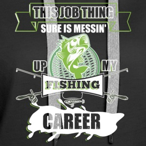 Messing Up My Fishing Career T Shirt - Women's Premium Hoodie