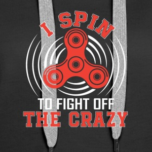 Spin To Fight Off The Crazy Hand Spinner - Women's Premium Hoodie
