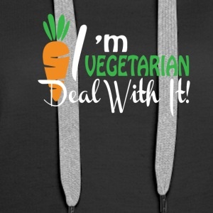 Im A Vegetarian Deal With It Vegetarian - Women's Premium Hoodie