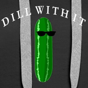 DILL WITH IT FUNNY - Women's Premium Hoodie