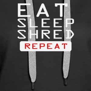 Eat sleep repeat Shred - Women's Premium Hoodie