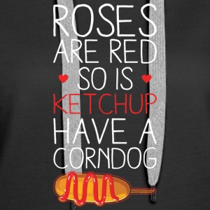 Roses Are Red So Is Ketchup Have A Corn Dog T Shir - Women's Premium Hoodie