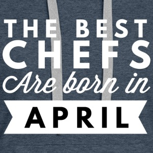 The best Chefs are born in April - Women's Premium Hoodie