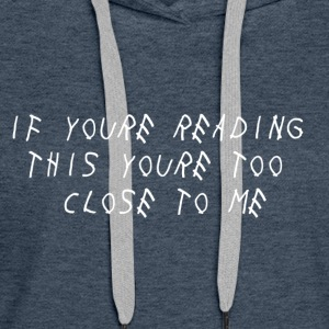 If Youre Reading This Youre Too Close To Me - Women's Premium Hoodie