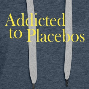 Addicted to placebos - Women's Premium Hoodie