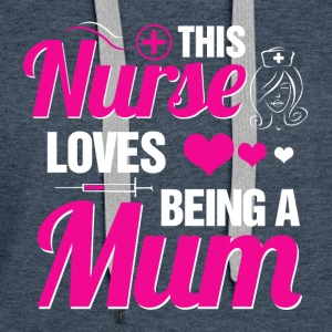 This Nurse Loves Being a Mum - Women's Premium Hoodie