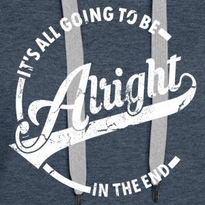 It's all going to be alright - Women's Premium Hoodie