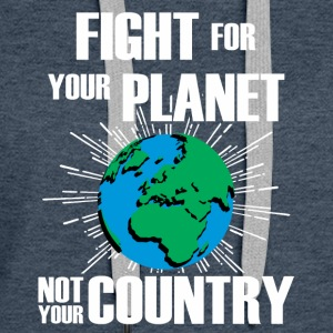 Fight for your planet, not your country - Women's Premium Hoodie