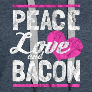 Peace, love and bacon - Gift for bacon lover - Women's Premium Hoodie