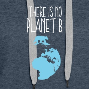 No planet b climate global warming earth gift - Women's Premium Hoodie