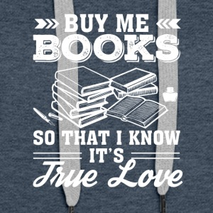 Buy Me Books So That I Know It True Love - Women's Premium Hoodie
