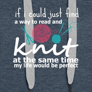 Way To Read Knit My Life Would Be Perfect - Women's Premium Hoodie