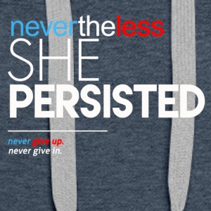 Nevertheless She Persisted Feminist Quote - Women's Premium Hoodie