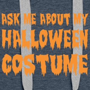 Ask Me About My Halloween Costume - Women's Premium Hoodie