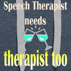 Speech Therapist Needs Wine Therapy Too - Women's Premium Hoodie