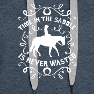 Time In The Saddle Is Never Wasted - Women's Premium Hoodie