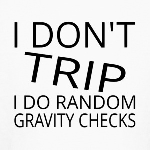 I Don't Trip I Do Random Gravity Checks - Kids' Long Sleeve T-Shirt