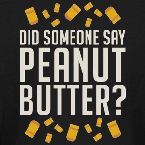 Did Someone Say Peanut Butter - Kids' Long Sleeve T-Shirt