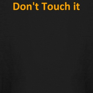 Don t Touch it - Kids' Long Sleeve T-Shirt