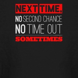 Next time no second chance no time out sometimes - Kids' Long Sleeve T-Shirt