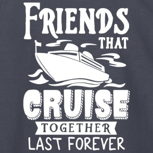 Friends That Cruise Together Last Forever T Shirt - Kids' Long Sleeve T-Shirt