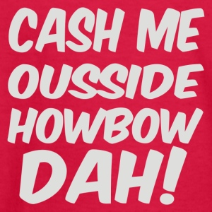 Cash Me Ousside Howbow Dah - Kids' Long Sleeve T-Shirt