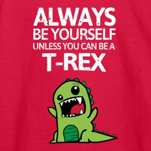 Always be youself unless you can be a T-Rex - Kids' Long Sleeve T-Shirt