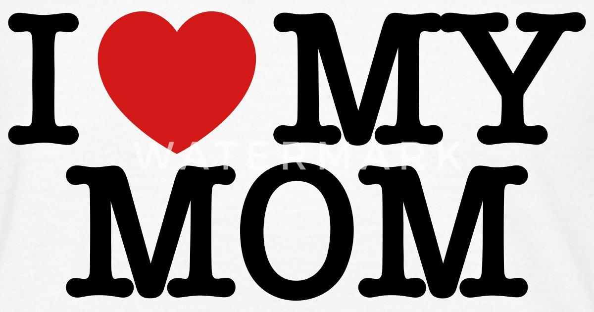 I love my mom by iso30 spreadshirt altavistaventures Choice Image