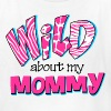 Wild About Mommy - Kids' T-Shirt