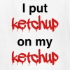 I put ketchup on my ketchup - Kids' T-Shirt