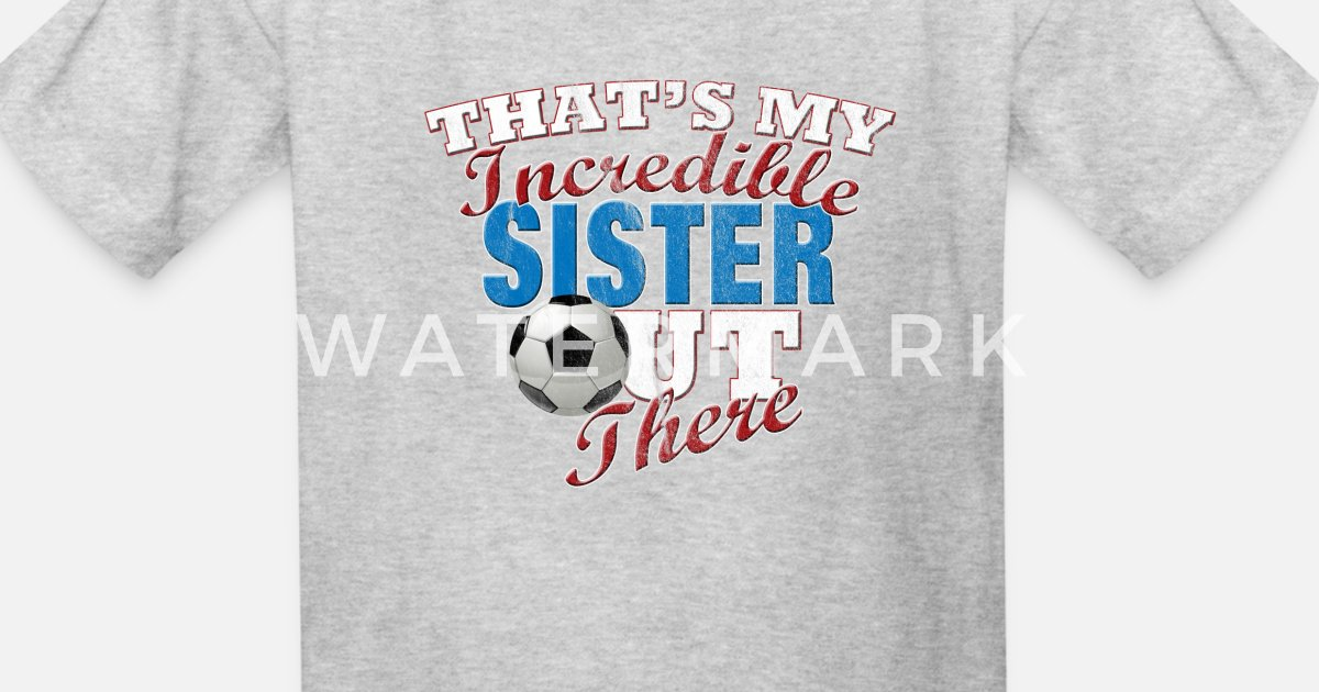 fb8de891585fc Funny Soccer Sister and Brother Gift Kids' T-Shirt | Spreadshirt
