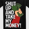 SHUT UP AND TAKE MY MONEY - Kids' T-Shirt