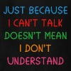 Just because I can't talk ... - Kids' T-Shirt