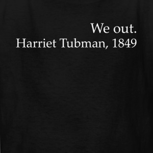 We Out Harriet Tubman Black History - Kids' T-Shirt