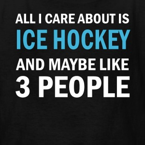 All I Care About is Ice Hockey - Kids' T-Shirt