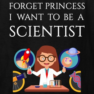 Forget princess I want to be a Scientist - Kids' T-Shirt