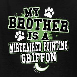 My Brother Is A Wirehaired Pointing Griffon - Kids' T-Shirt